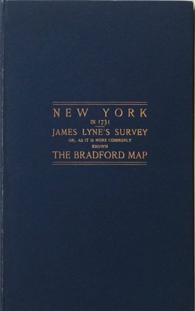 James Lyne's Survey: Or, As It is More Commonly Known The Bradford Map a Plan of the City of New York at the Time of the Granting of the Montgomery Charter in 1731. WILLIAM LORING ANDREWS.