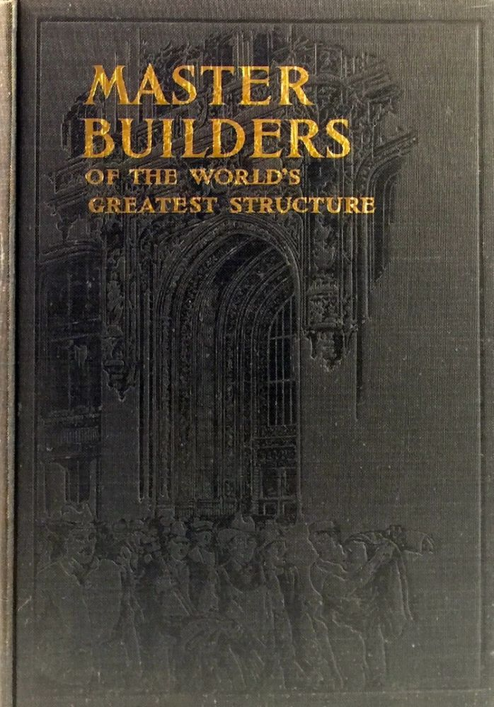 The Master Builders: A Record of the Construction of the World's Highest Commercial Structure. HUGH MCATAMNEY.