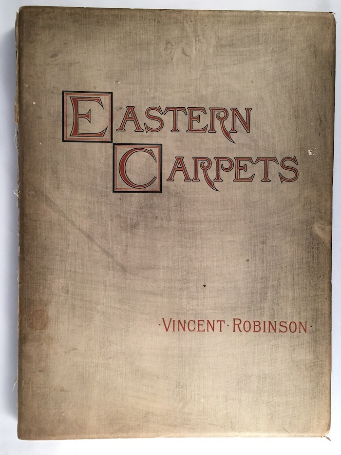 Eastern Carpets: Twelve Early Examples with Descriptive Notes By Vincent Robinson and a Preface By Sir George Birdwood First and Second Series. VINCENT ROBINSON.