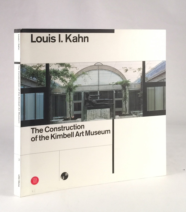 Louis I. Kahn: The Construction of the Kimbell Art Museum. Luca Bellinelli.