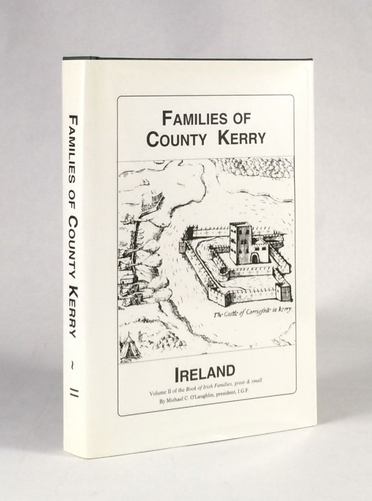 Families of County Kerry, Ireland: Over Four Thousand Entries from the Archives of the Irish Genealogical Foundation (Book of Irish Families, Great & Small). Michael C. O'Laughlin.