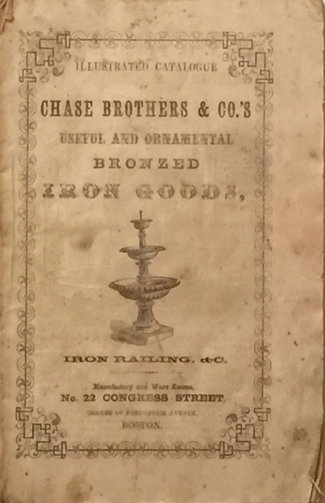 Illustrated Catalogue Chase Brothers & Co.'s Useful and Ornamental Bronzed Iron Goods, Iron Railing &c. CHASE BROTHERS, CO.