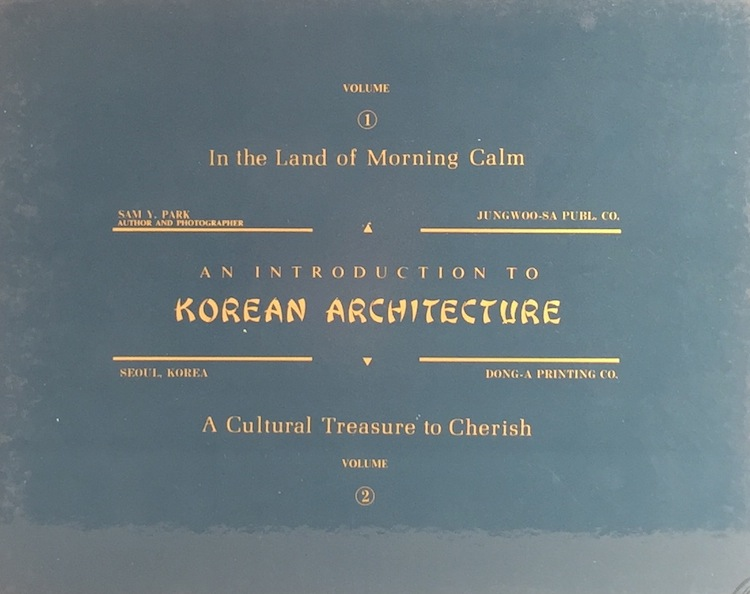 An Introduction to Korean Architecture. SAM Y. PARK.