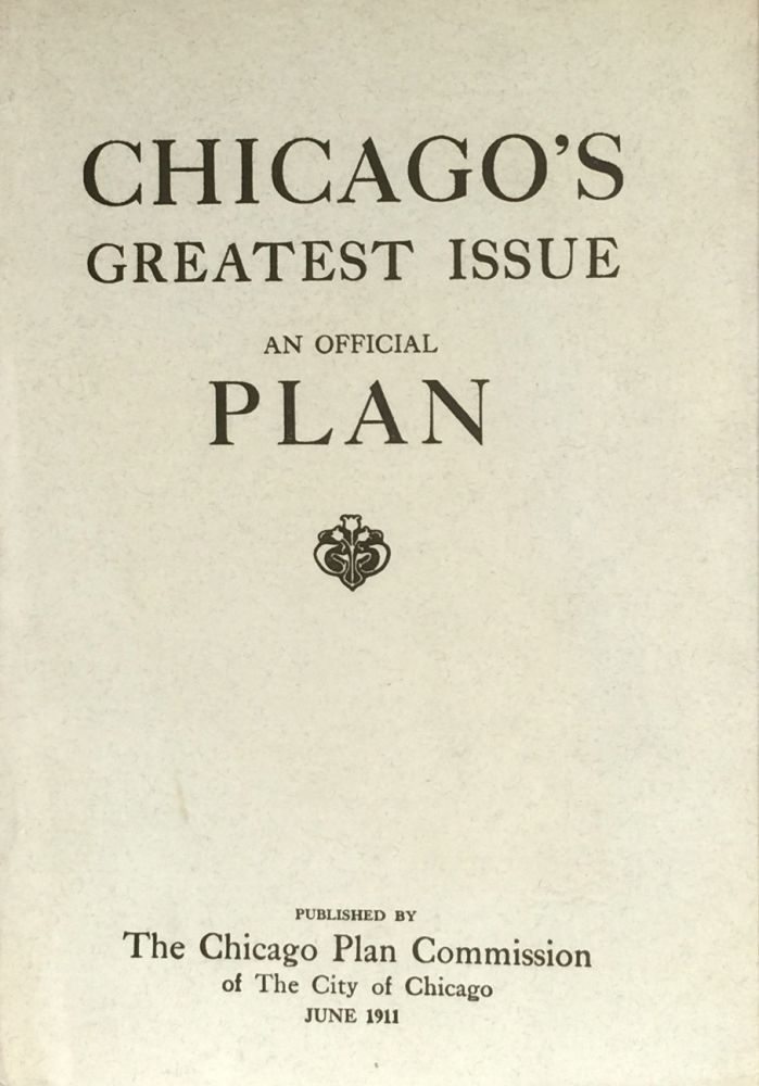 Chicago's Greatest Issue: An Official Plan. THE CHICAGO PLAN COMMISSION.