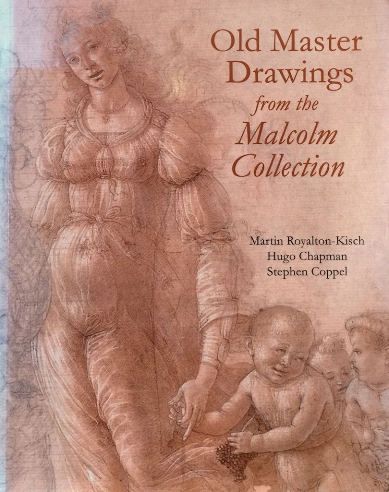 Old Master Drawings from the Malcolm Collection. Martin Royalton-Kisch, Hugo Chapman, Stephen Coppel.