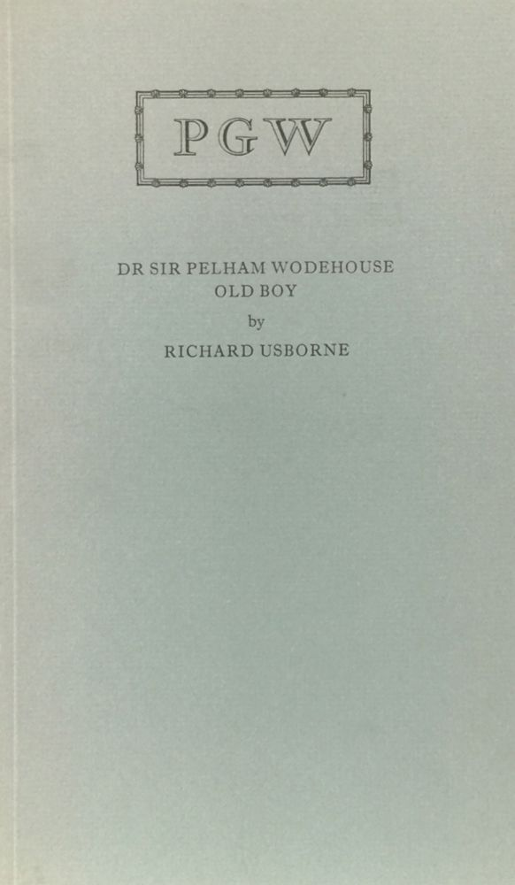 Dr Sir Pelham Wodehouse Old Boy: The Text of an Address given by Richard Usborne at the opening of the P.G. Wodehouse Corner in the Library of Dulwich College. Richard Usborne.