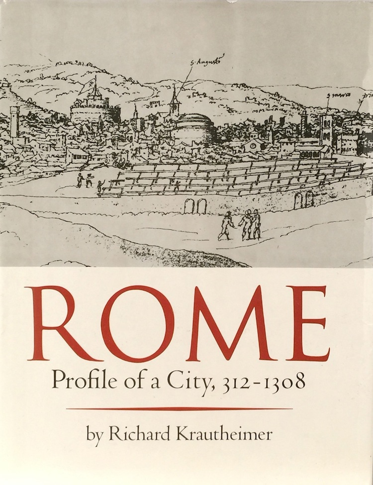 Rome: Profile of a City, 312-1308. RICHARD KRAUTHEIMER.