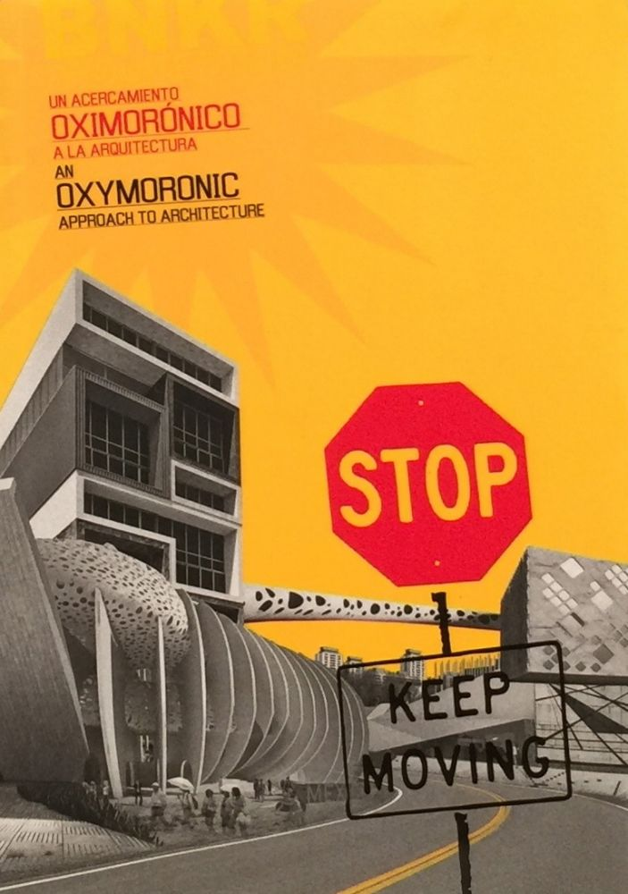 Stop: Keep Moving - An Oxymoronic Approach to Architecture (English and Spanish Edition). BNKR Arquitectura.