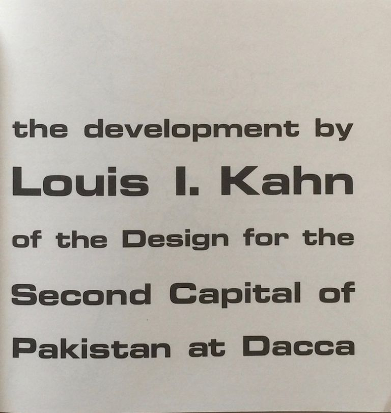 The Development By Louis I. Kahn of the Design for the Second Captial of Pakistan at Dacca. KELLER SMITH, JR., REYHAN TANSEL.