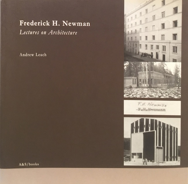 Frederick H. Newman: Lectures on Architecture Vienna 1900 -Wellington 1964. ANDREW LEACH.