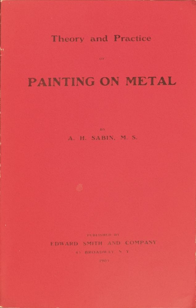 Theory and Practice of Painting on Metal. A. H. SABIN.