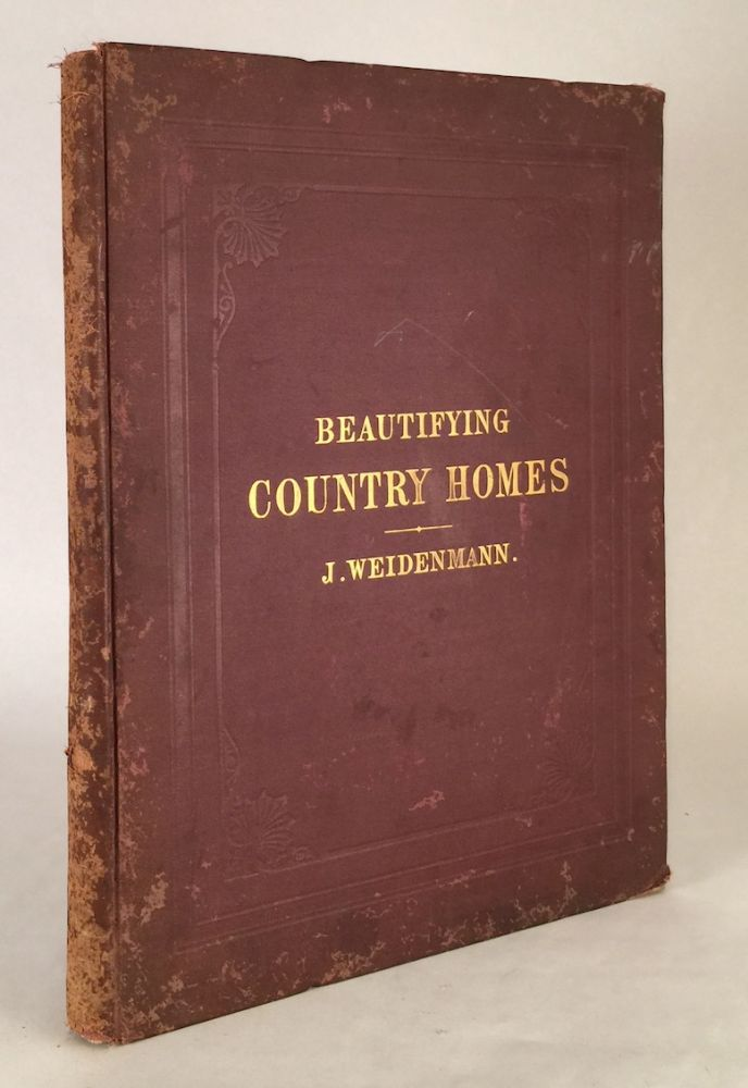 Beautifying Country Homes. A Handbook of Landscape Gardening. Illustrated by Plans of Places Already Improved. J. WEIDENMANN.