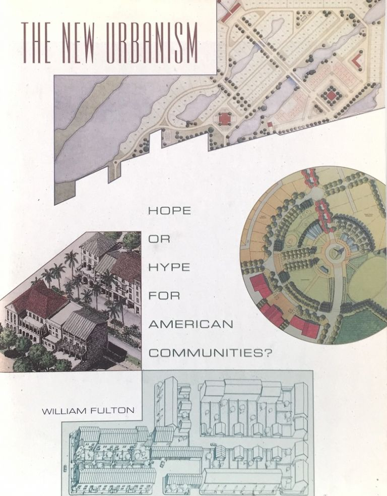 The New Urbanism: Hope or Hype for American Communities? WILLIAM FULTON.