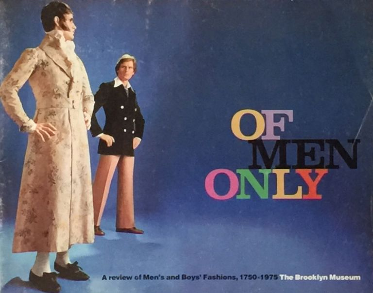 Of Men Only: a Review of Men's and Boy's Fashions, 1750-1975. ELIZABETH ANN COLEMAN.