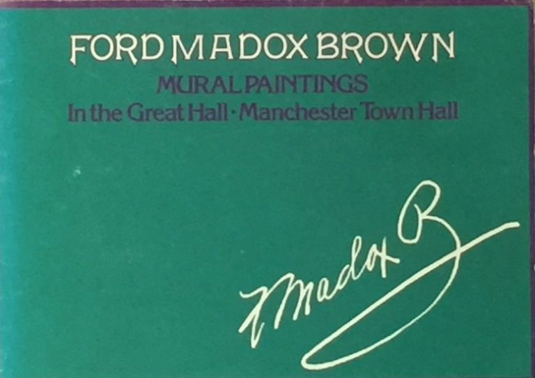 Ford Madox Brown: Mural Paintings in the Great Hall Manchester Town Hall. FORD MADOX BROWN.