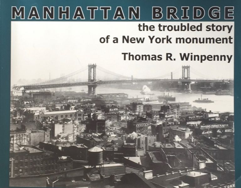 Manhattan Bridge: The Troubled Story of a New York Monument. THOMAS R. WINPENNY.