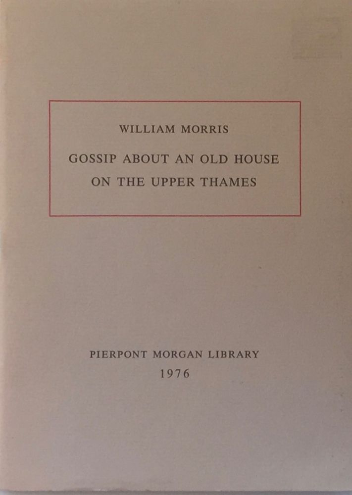 Gossip About an Old House on the Upper Thames. WILLIAM MORRIS.