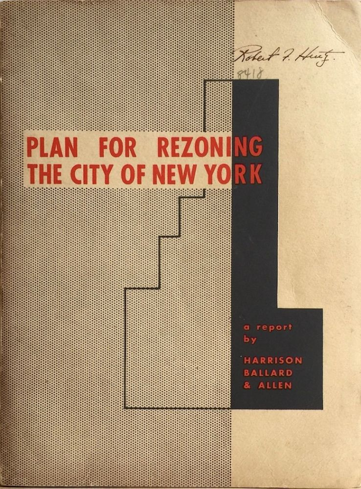 Plan for Rezoning the City of New York: A Report Submitted to the City Planning Commission. BALLARD HARRISON, ALLEN.
