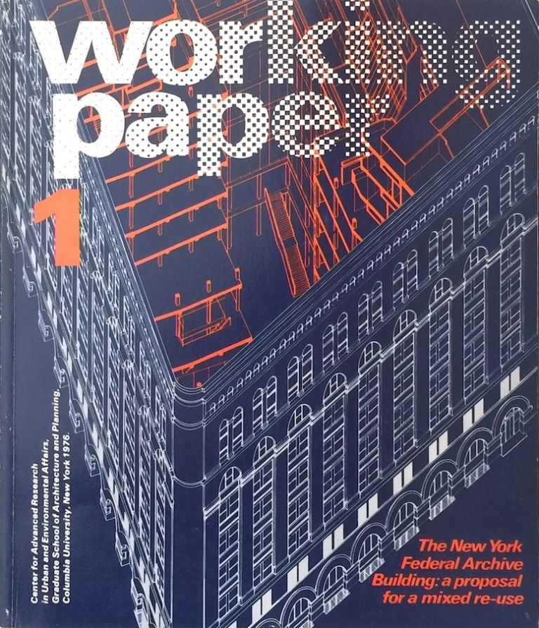 Working Paper 1 / The New York Federal Archive Building: A Proposal for a Mixed Re-use. KLAUS HERDEG.