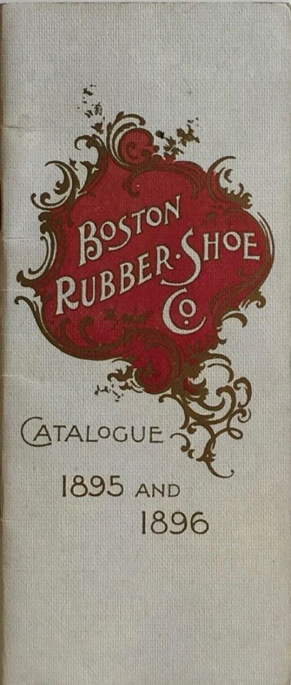 boston Rubber Shoe Col.: Catalogue 1895 and 1896. BOSTON RUBBER SHOE CO.