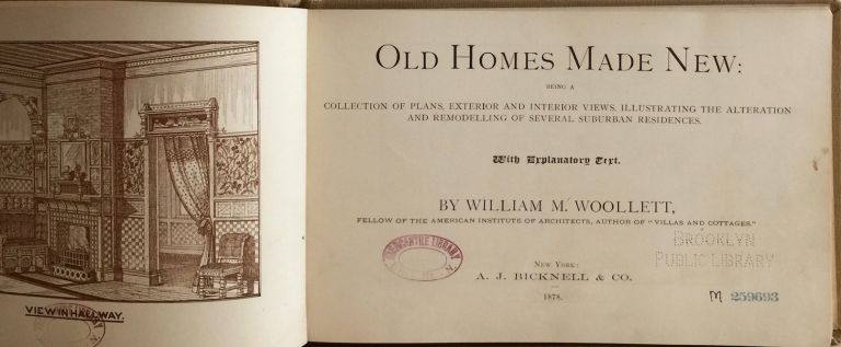 Old Homes Made New: Being a Collection of Plans, Exterior and Interior Views, Illustrating the Alteration and Remodelling of Several Suburban Residences. WILLIAM A. WOOLLETT.