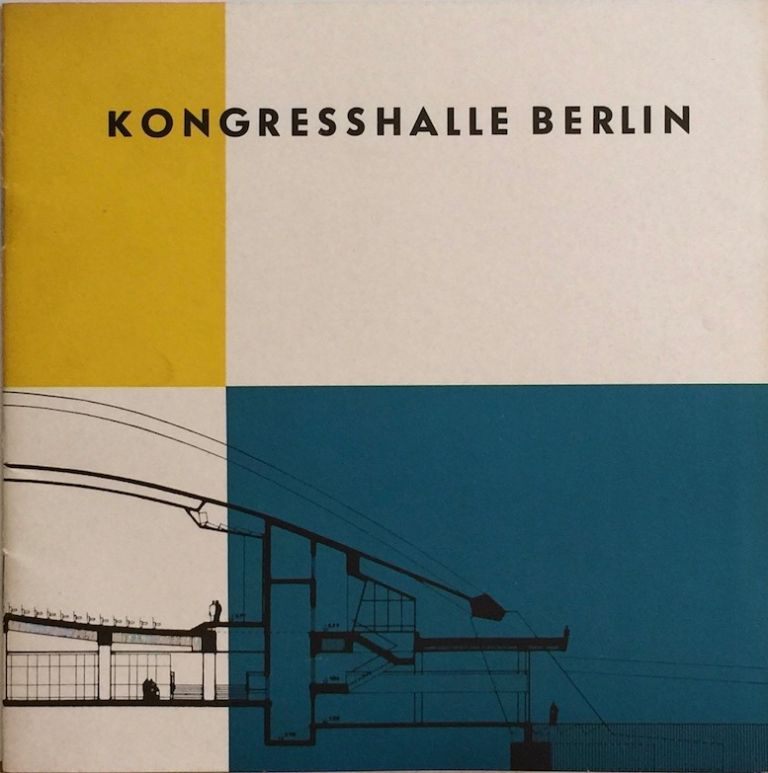 Kongresshalle Berlin: A Symbol of Responsible Freedom in Thought and Speech. HUGH STUBBINS.