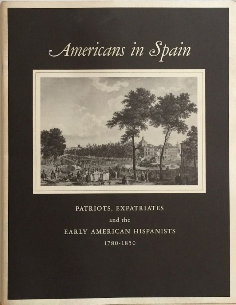 Americans in Spain: Patriots, Expatriates, and the Early American Hispanists 1780-1850. NORMAN P. TUCKER.