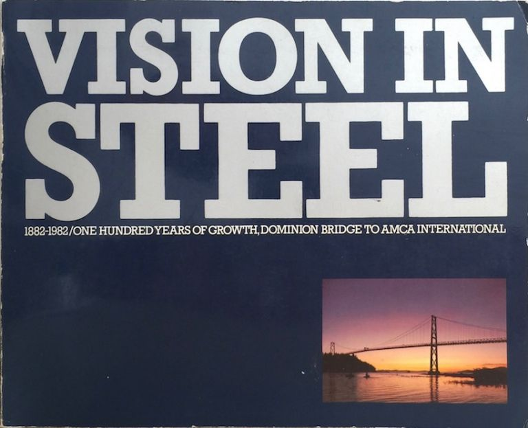 Vision in Steel: 1881-1982 / One Hundred Years of Growth, Dominion Bridge to AMCA International. DOUG FETHERLING.