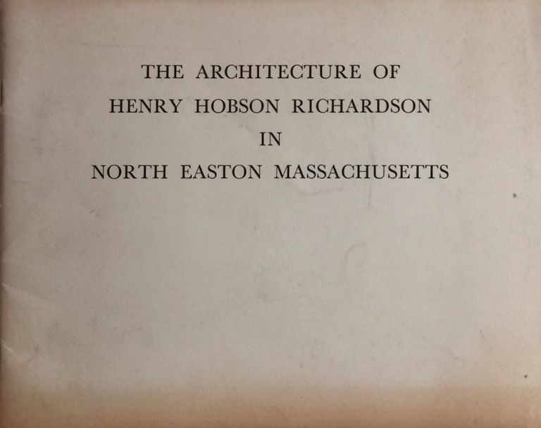 The Architecture of Henry Hobson Richardson in North Easton Massachusetts. ROBERT F. BROWN.