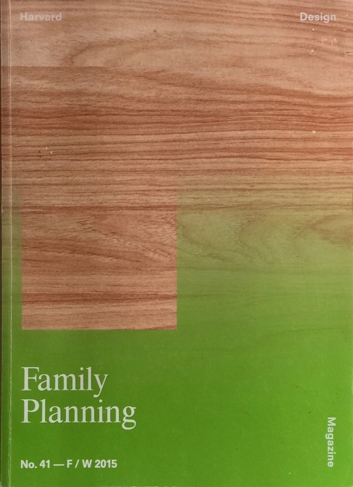 Harvard Design Magazine 41: Family Planning. JENNIFER SIGLER.