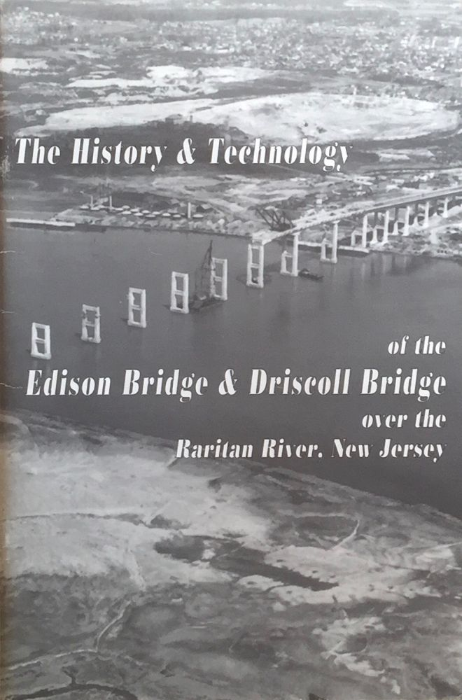 The History & Technology of the Edison Bridge and Driscoll Bridge over the Raritan River, New Jersey. RICHARD M. CASELLA, JULIUS HAAS.