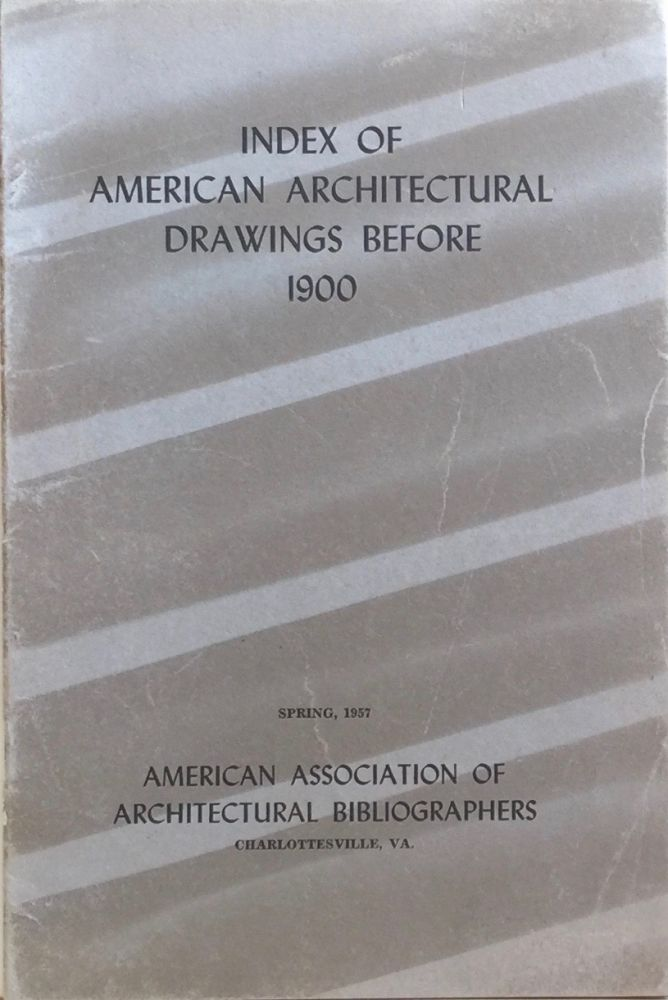 Index of American Architectural Drawings Before 1900. JAMES GRADY.