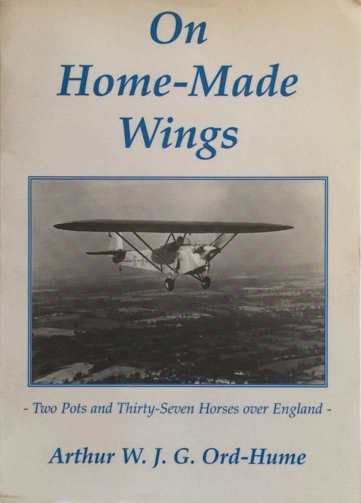 On Home Made Wings: Two Pots and Thirty Seven Horses Over England. Arthur W. J. G. Ord-Hume.