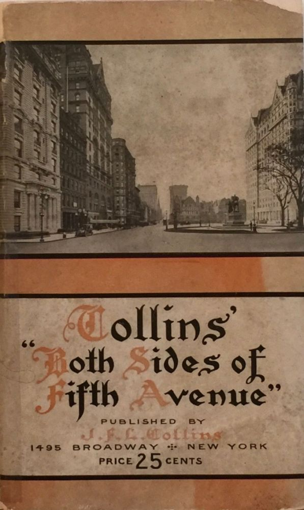 Collins' Both Sides of Fifth Avenue: A Brief History of the Avenue with Descriptive Notes Containing Over Two Hundred Photographs of Residences, Churches, Hotels, Public Buildings, Monuments, 1910. J. F. L. COLLINS.