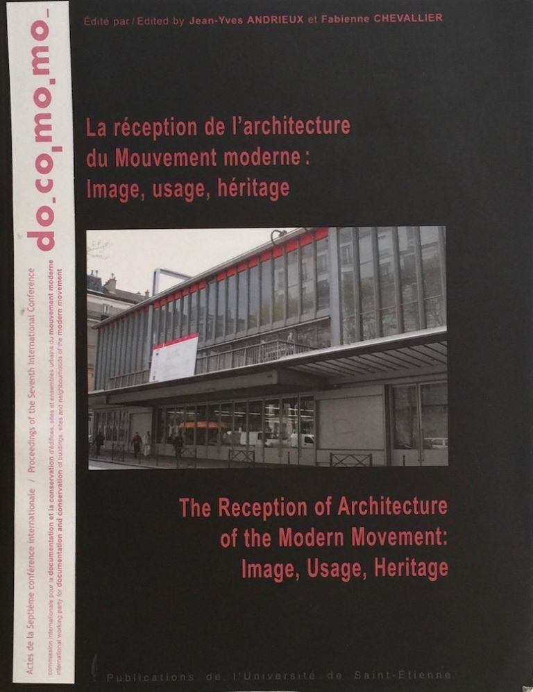The Reception of Architecture of the Modern Movement: Image, Usage, Heritage / La réception de L'architecture du Mouvement moderne: Image, usage, héritage. JEAN-YVES ANDRIEUX, FABIENNE CHEVALLIER.