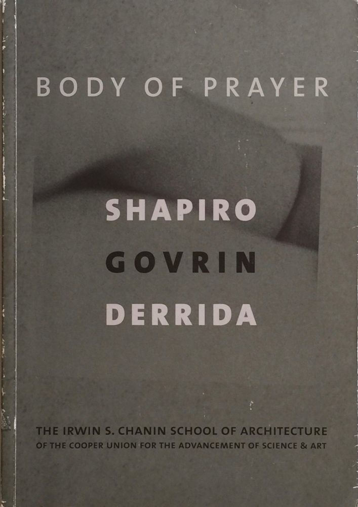 Body of Prayer: The Heavens Shall be Folded Together as a Book. DAVID SHAPIRO, MICHAL GOVRIN, JACQUES DERRIDA.