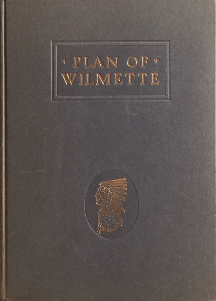 Plan of Wilmette: Being Recommendations to the Trustees of the Village, Park, School and Library Boards, and to the Citizens of Wilmette. WILMETTE PLAN COMMISSION.