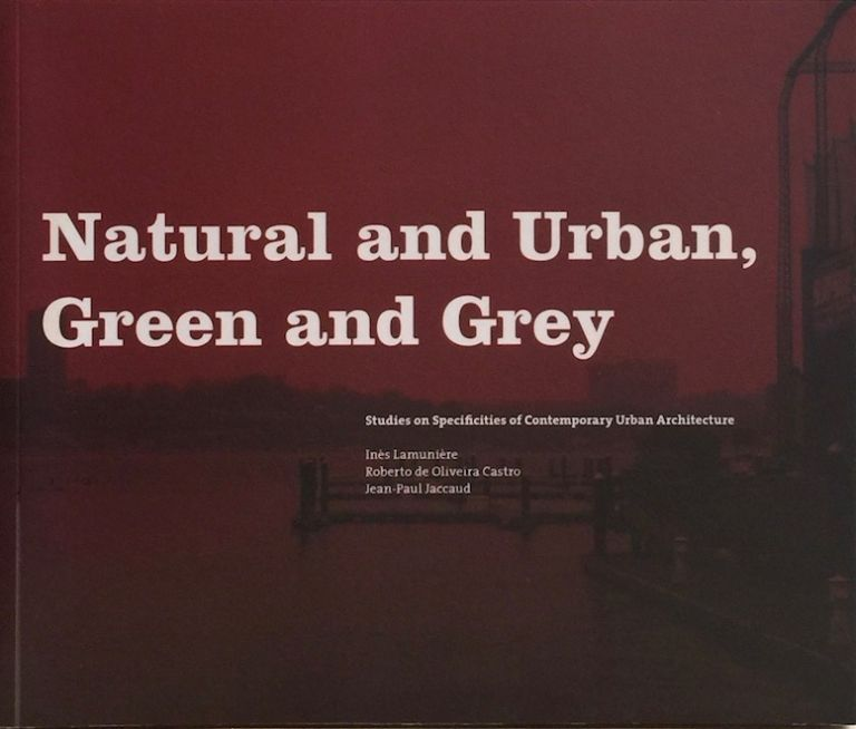 Natural and Urban, Green and Grey: Studies on Specificities of Contemporary Urban Architecture. LAMUNIERE.
