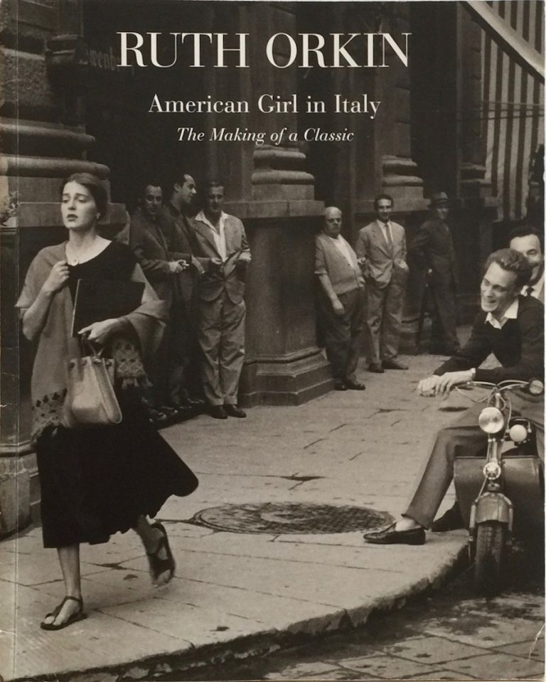 Ruth Orkin: American Girl in Italy, The Making of a Classic. Ruth Orkin, Mary Engel, Ninalee Allen Craig, Shaun Considine, Jinx Allen.