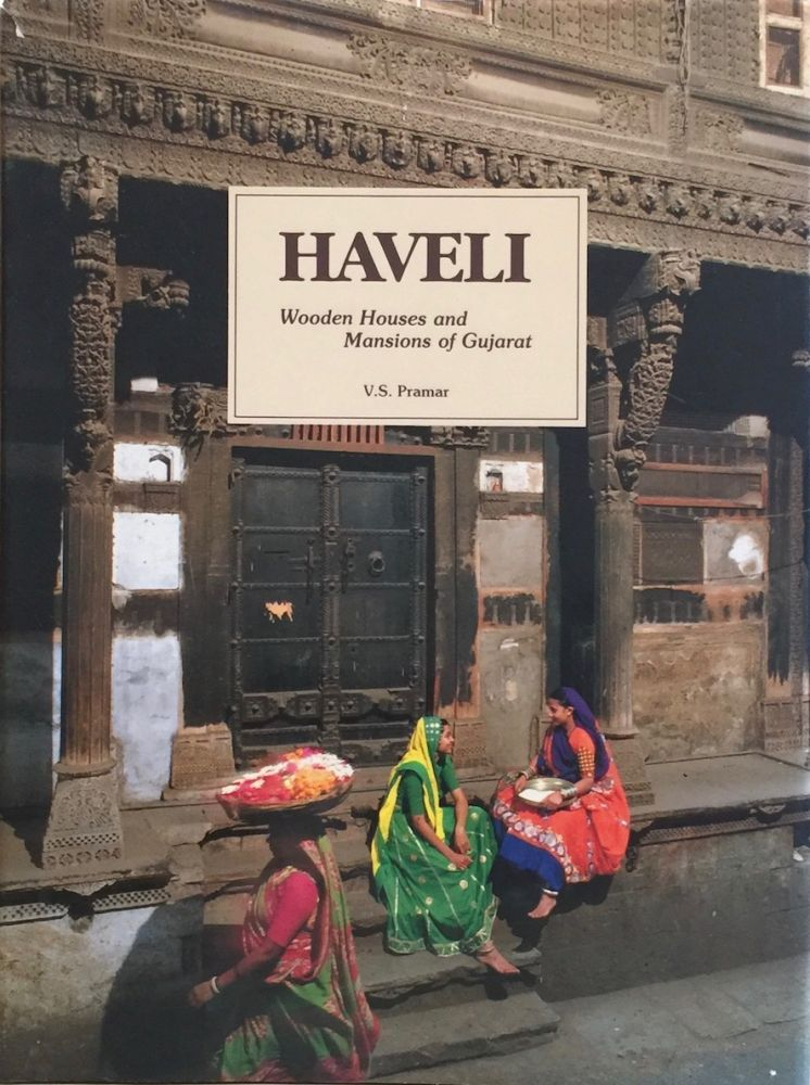 Haveli: Wooden Houses and Mansions of Gujarat. V S. Pramar.