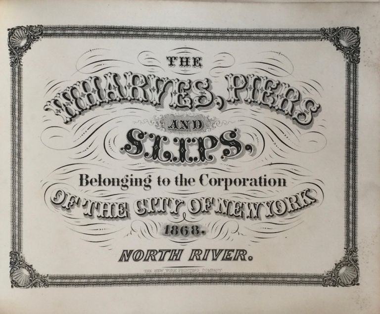 The Wharves, Piers and Slips, Belonging to the Corporation of the City of New York 1868: North River. COMMISSIONERS OF THE SINKING FUND.