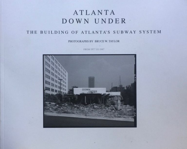 Atlanta Down Under: The Building of Atlanta's Subway Stem from 1977 to 1987. BRUCE W. TAYLOR.