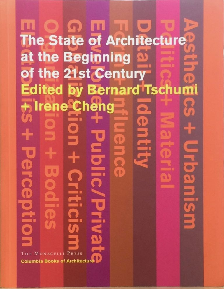 The State of Architecture at the Beginning of the 21st Century (Columbia Books of Architecture). BERNARD &IRENE CHENG TSCHUMI.