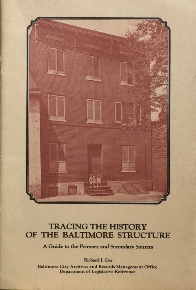 Tracing the History of the Baltimore Structure: A Guide to the Primary and Secondary Sources. RICHARD J. COX.