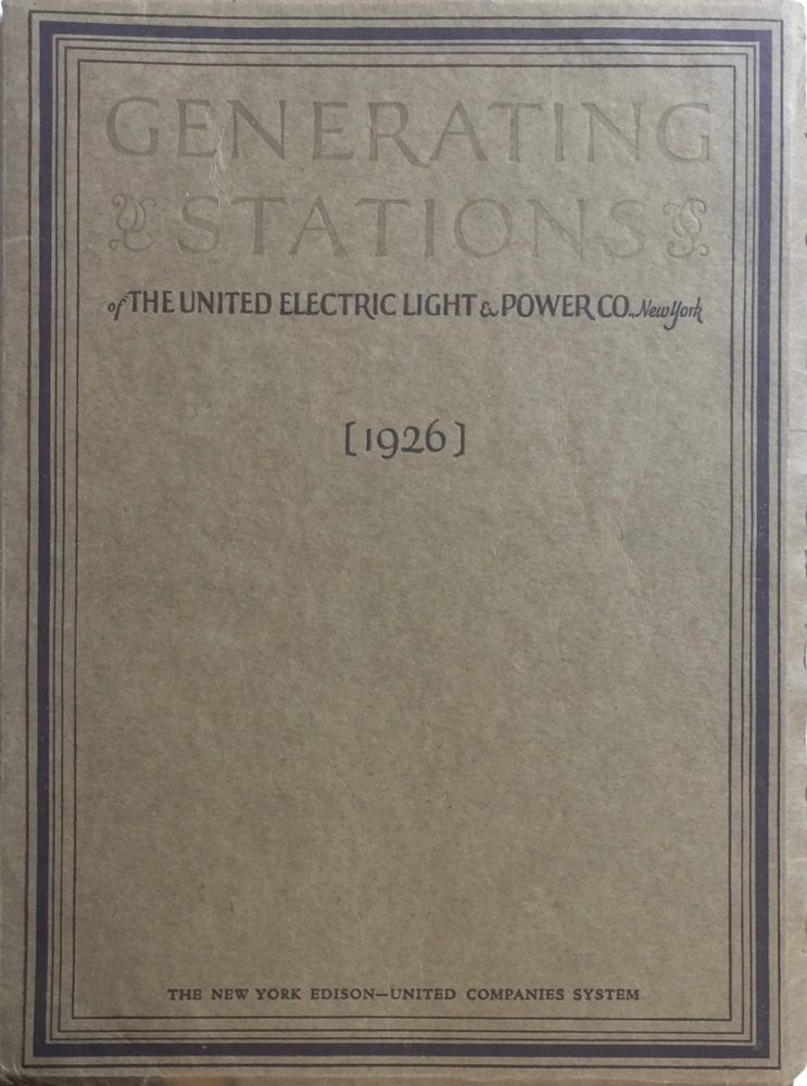 Generating Stations: Hell Gate Sherman Creek 1926. UNITED ELECTRIC LIGHT, POWER COMPANY.