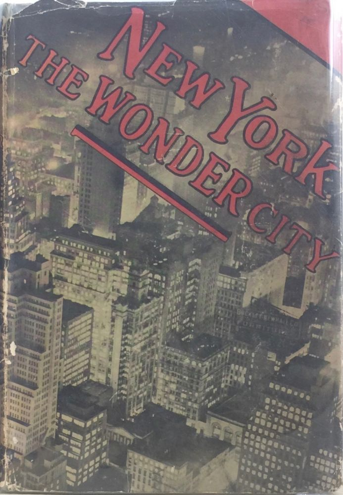 New York the Wonder City: An Illustrated Story of New York with Statistics and General Data Concerning New York's Vastness, New York's People New York's Activities and New York's Intimate Inside Life in the Year 1932. W. PARKER CHASE.