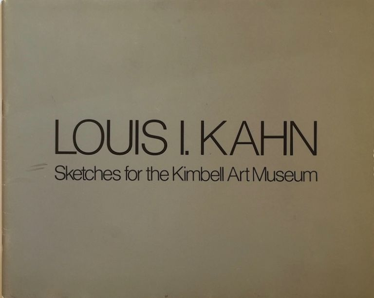 Louis I. Kahn: Sketches for the Kimbell Art Museum. MARSHALL D. MEYERS, KAHN.