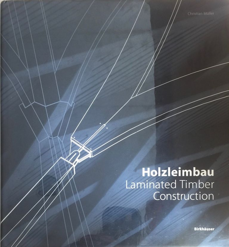 Holzleimbau: Laminated Timber Construction. Christian Müller.