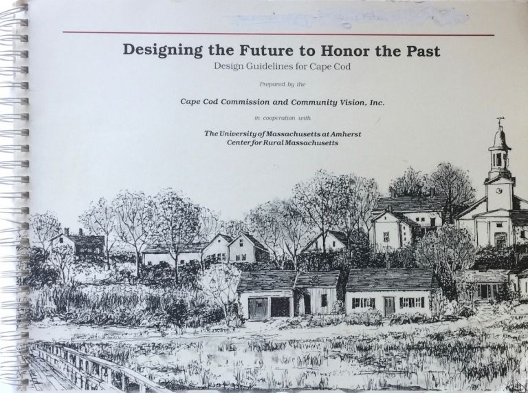 Designing the Future to Honor the Past: Design Guidelines for Cape Cod. CAPE COD COMMISSION.
