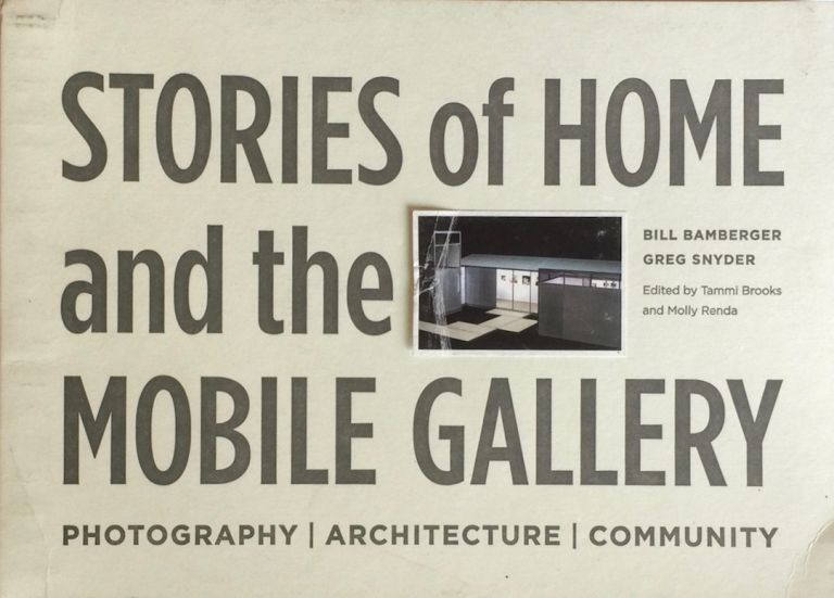 Stories of Home and the Mobile Gallery: Photography Architecture Community. BILL BAMBERGER.